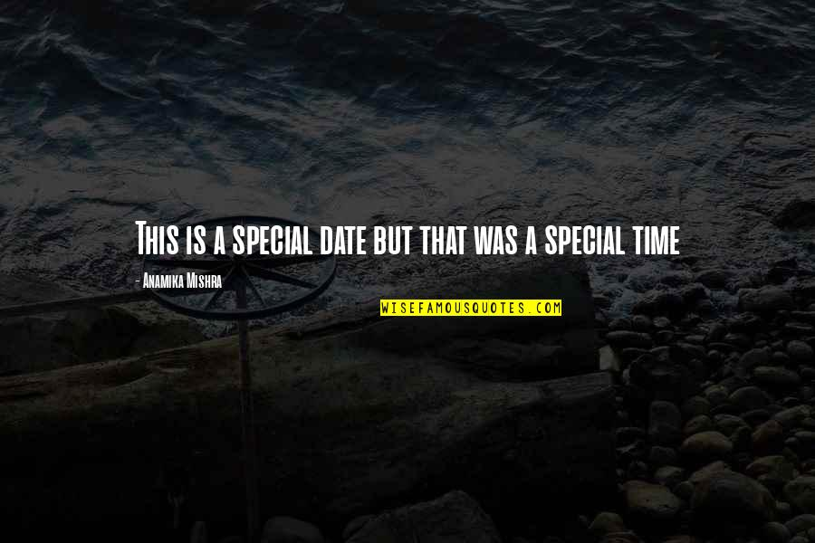 Special Love Quotes By Anamika Mishra: This is a special date but that was