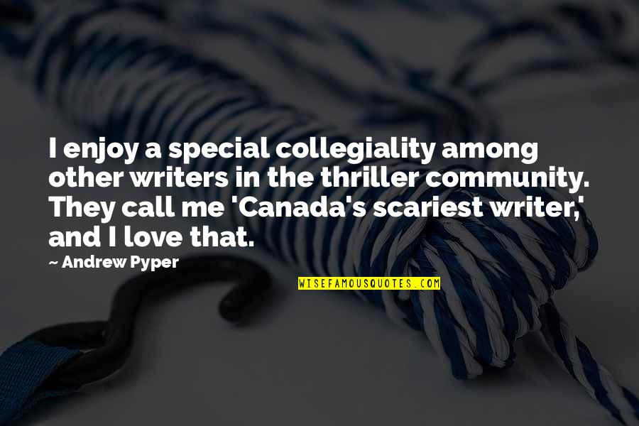 Special Love Quotes By Andrew Pyper: I enjoy a special collegiality among other writers
