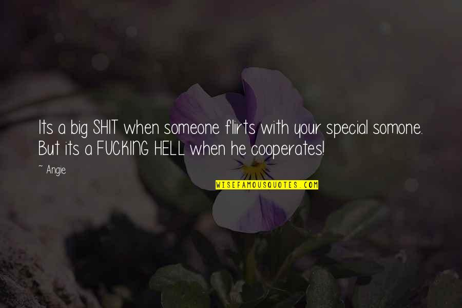 Special Love Quotes By Angie: Its a big SHIT when someone flirts with