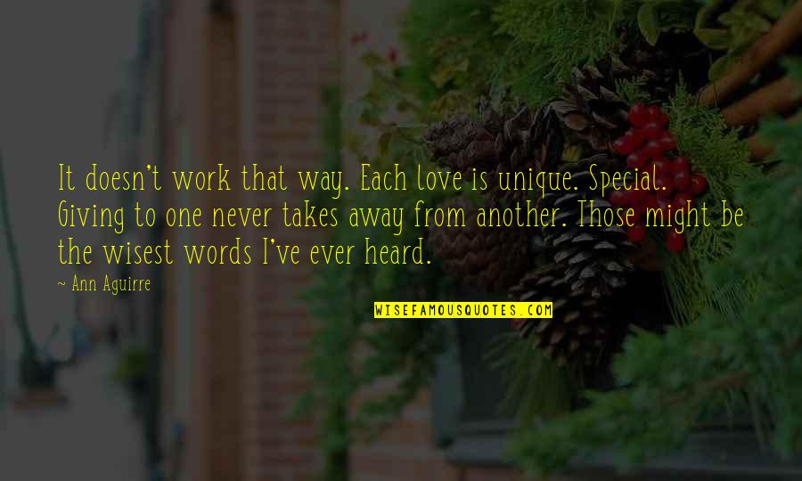 Special Love Quotes By Ann Aguirre: It doesn't work that way. Each love is