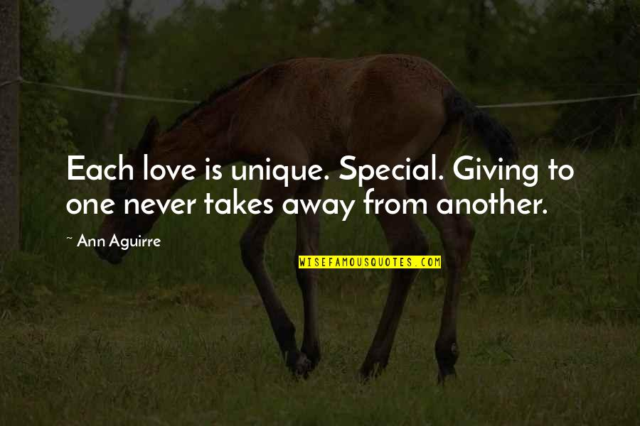 Special Love Quotes By Ann Aguirre: Each love is unique. Special. Giving to one