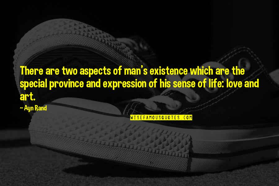 Special Love Quotes By Ayn Rand: There are two aspects of man's existence which