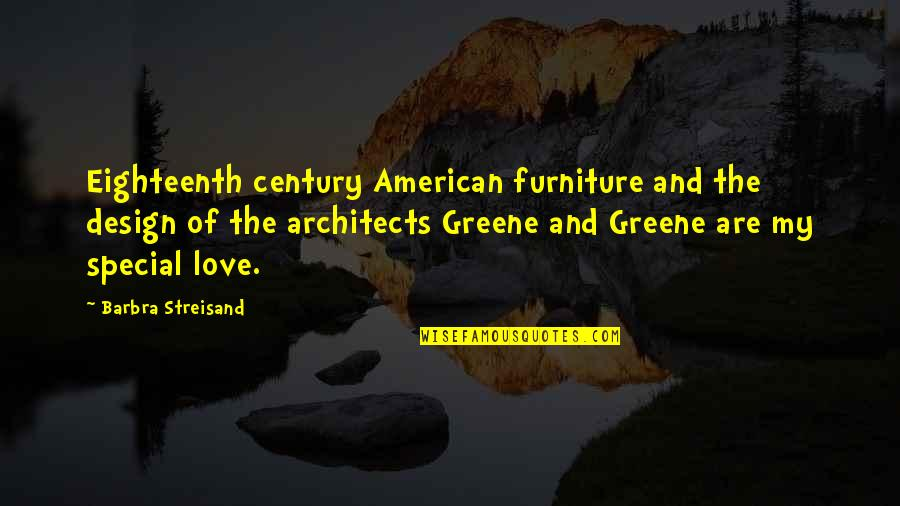 Special Love Quotes By Barbra Streisand: Eighteenth century American furniture and the design of