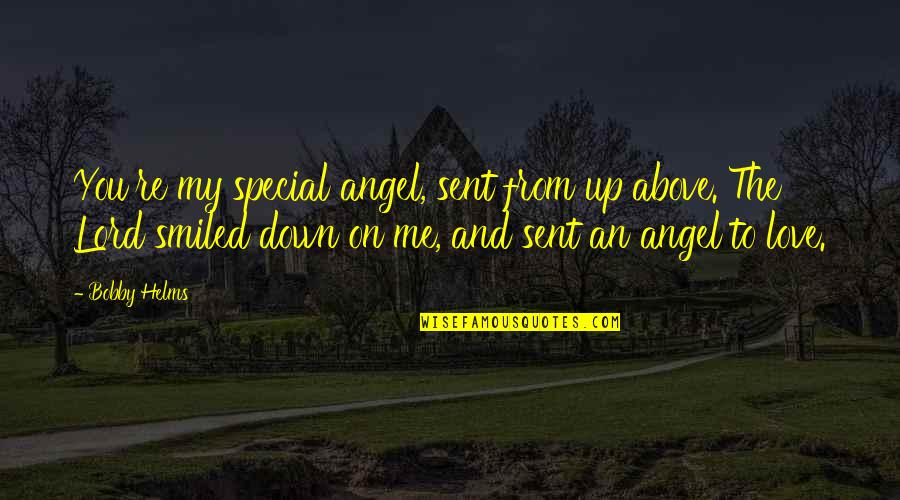 Special Love Quotes By Bobby Helms: You're my special angel, sent from up above.