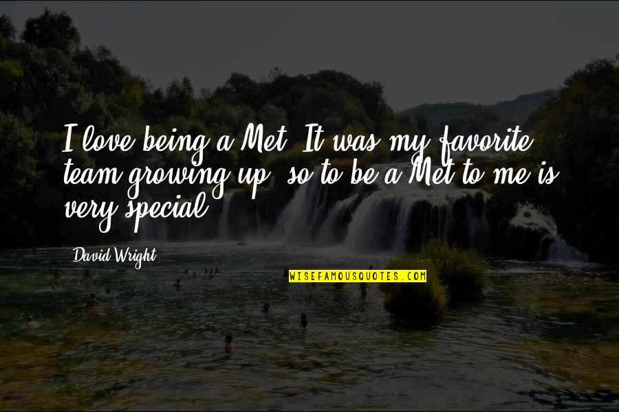 Special Love Quotes By David Wright: I love being a Met. It was my
