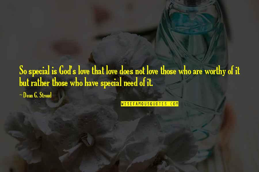 Special Love Quotes By Dean G. Stroud: So special is God's love that love does