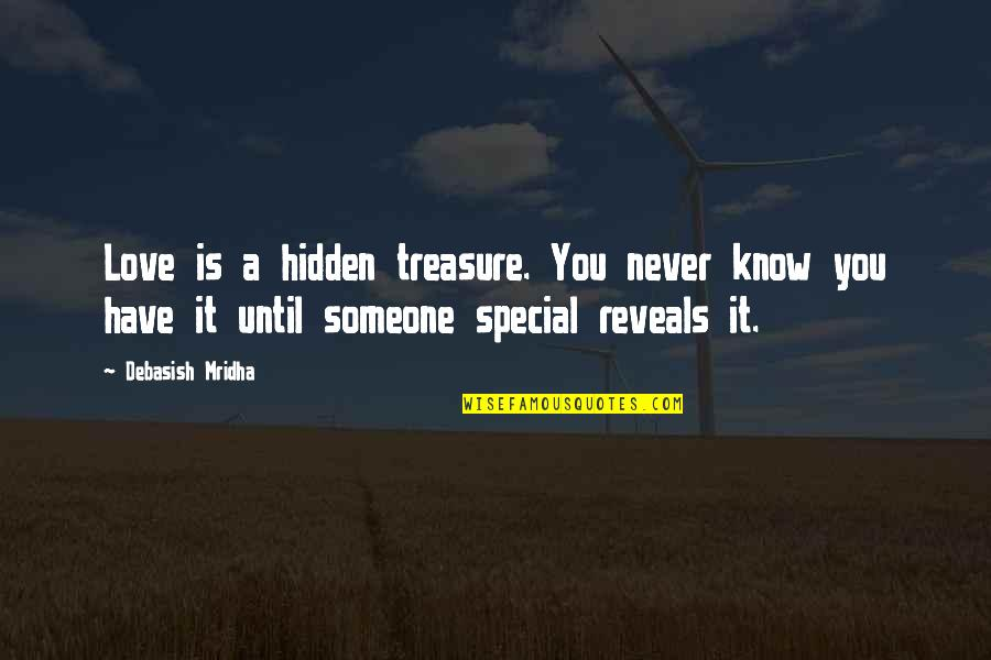 Special Love Quotes By Debasish Mridha: Love is a hidden treasure. You never know