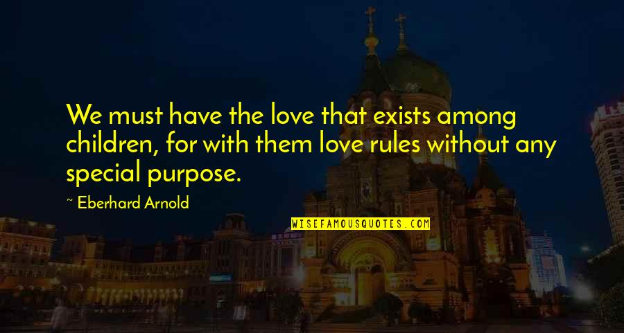 Special Love Quotes By Eberhard Arnold: We must have the love that exists among
