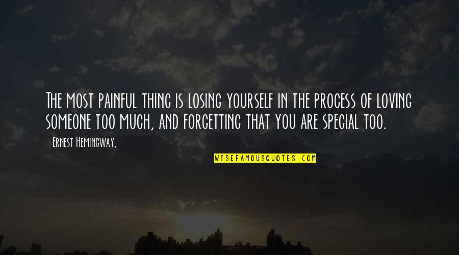 Special Love Quotes By Ernest Hemingway,: The most painful thing is losing yourself in