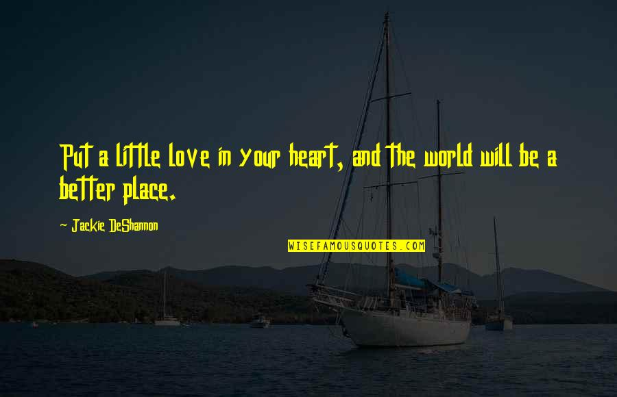 Special Love Quotes By Jackie DeShannon: Put a little love in your heart, and