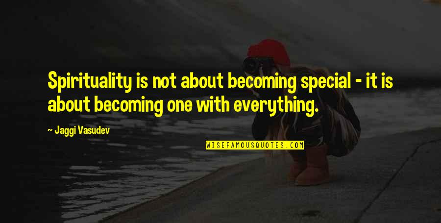 Special Love Quotes By Jaggi Vasudev: Spirituality is not about becoming special - it