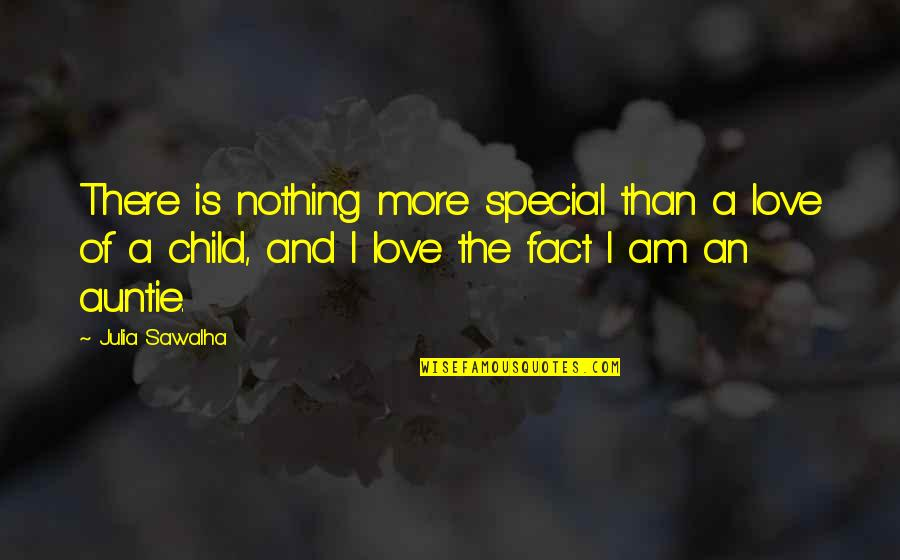 Special Love Quotes By Julia Sawalha: There is nothing more special than a love