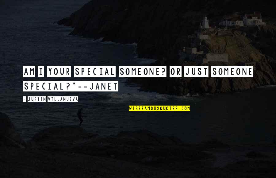 Special Love Quotes By Justin Villanueva: Am I your special someone? Or just someone