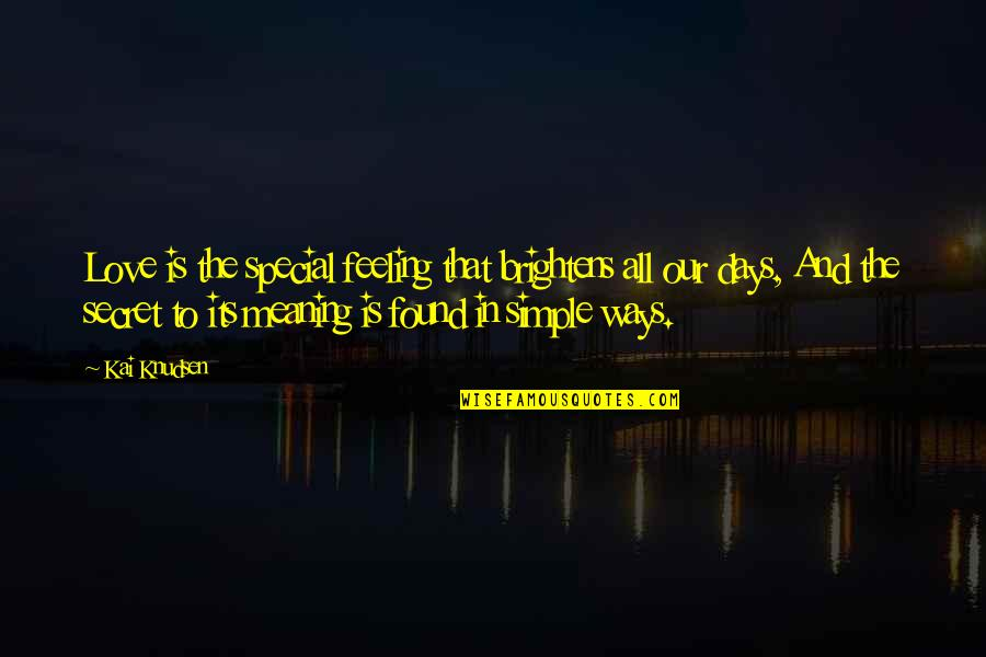 Special Love Quotes By Kai Knudsen: Love is the special feeling that brightens all