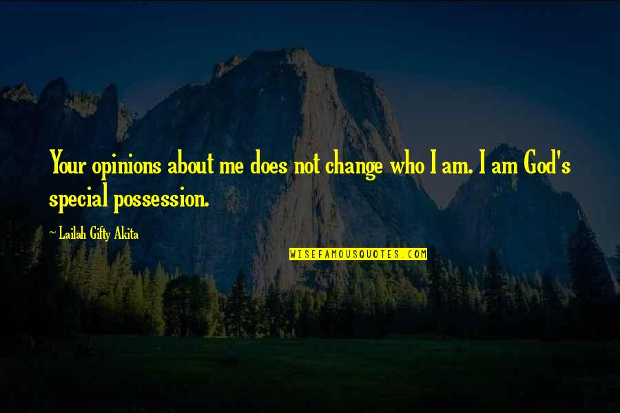 Special Love Quotes By Lailah Gifty Akita: Your opinions about me does not change who