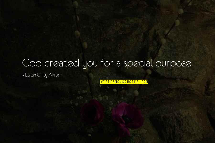 Special Love Quotes By Lailah Gifty Akita: God created you for a special purpose.