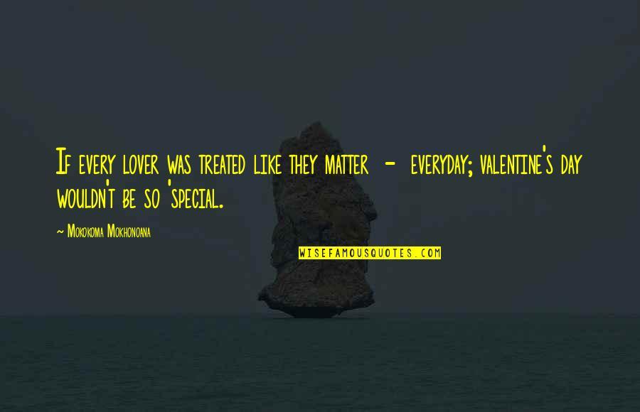 Special Love Quotes By Mokokoma Mokhonoana: If every lover was treated like they matter