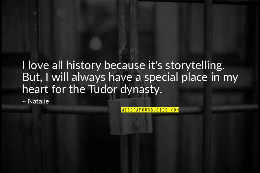 Special Love Quotes By Natalie: I love all history because it's storytelling. But,