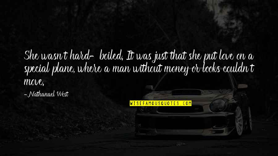 Special Love Quotes By Nathanael West: She wasn't hard-boiled. It was just that she