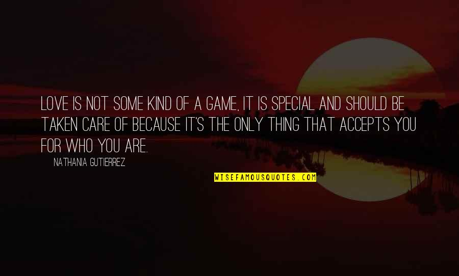 Special Love Quotes By Nathania Gutierrez: Love is not some kind of a game,