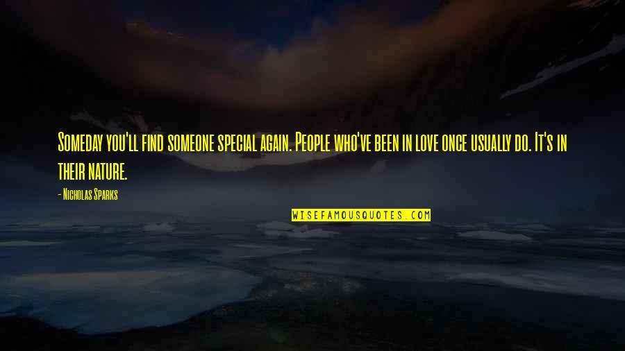Special Love Quotes By Nicholas Sparks: Someday you'll find someone special again. People who've