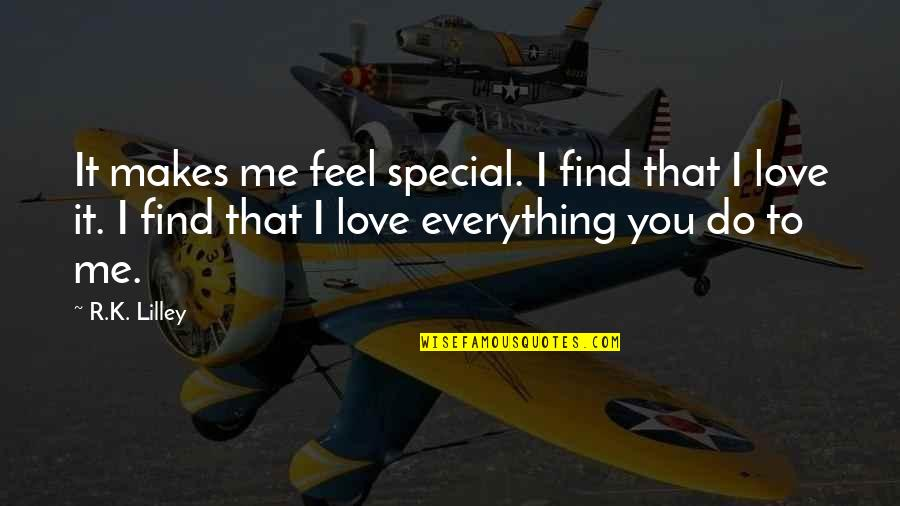 Special Love Quotes By R.K. Lilley: It makes me feel special. I find that