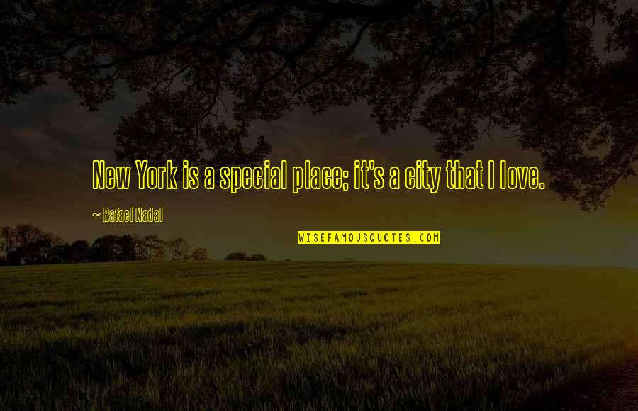 Special Love Quotes By Rafael Nadal: New York is a special place; it's a