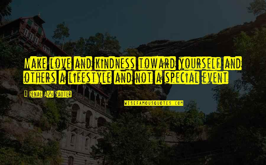 Special Love Quotes By Renae A. Sauter: Make love and kindness toward yourself and others