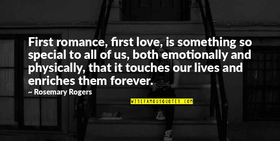 Special Love Quotes By Rosemary Rogers: First romance, first love, is something so special