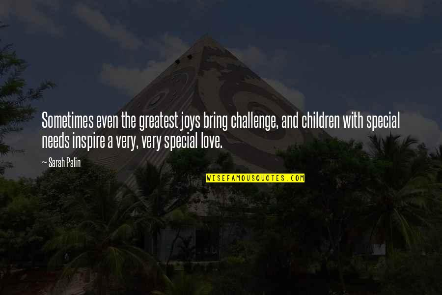 Special Love Quotes By Sarah Palin: Sometimes even the greatest joys bring challenge, and