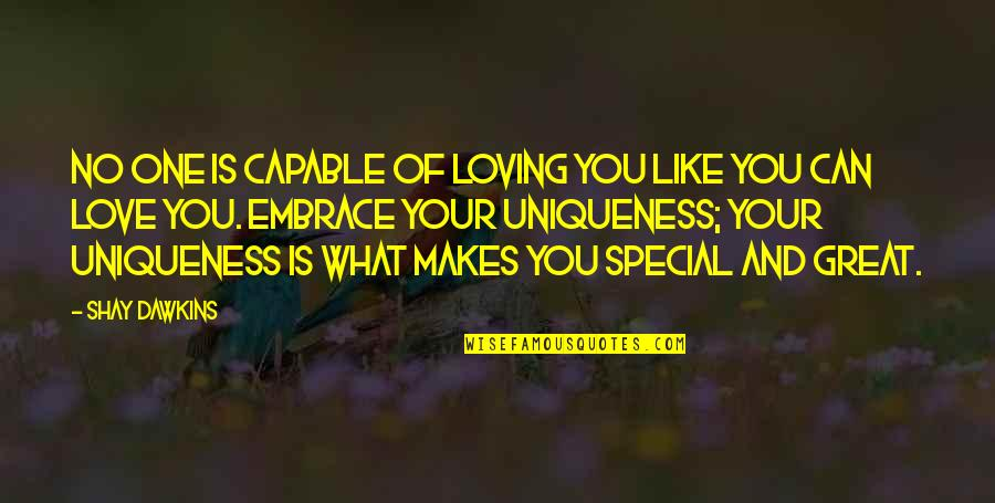 Special Love Quotes By Shay Dawkins: No one is capable of loving you like