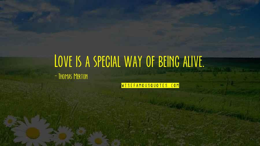 Special Love Quotes By Thomas Merton: Love is a special way of being alive.
