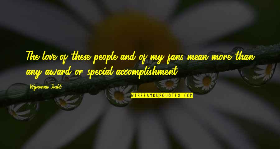 Special Love Quotes By Wynonna Judd: The love of these people and of my
