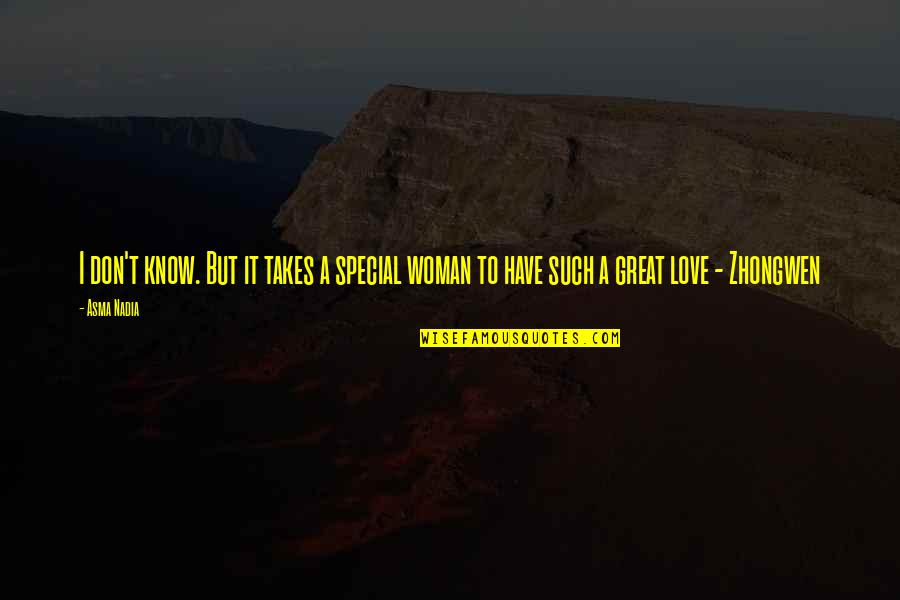 Special Woman Quotes By Asma Nadia: I don't know. But it takes a special
