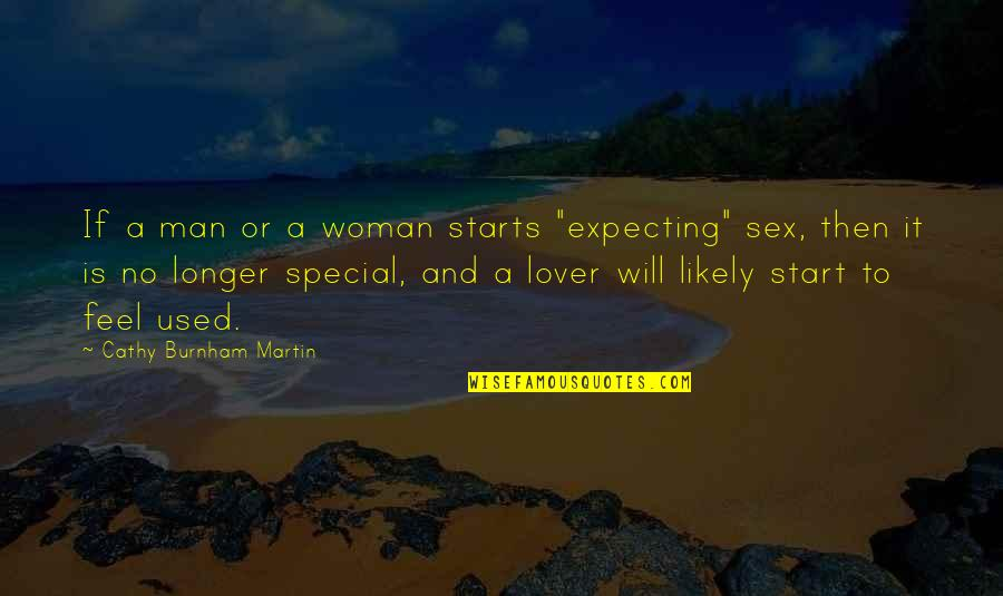 """Special Woman Quotes By Cathy Burnham Martin: If a man or a woman starts """"expecting"""""""