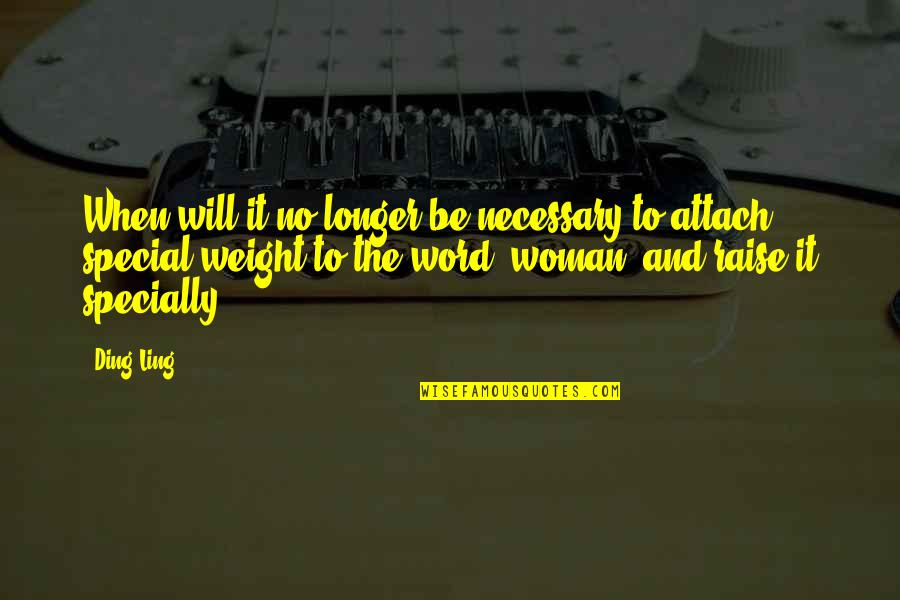 Special Woman Quotes By Ding Ling: When will it no longer be necessary to
