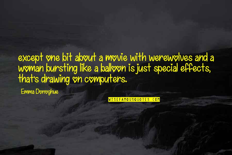 Special Woman Quotes By Emma Donoghue: except one bit about a movie with werewolves
