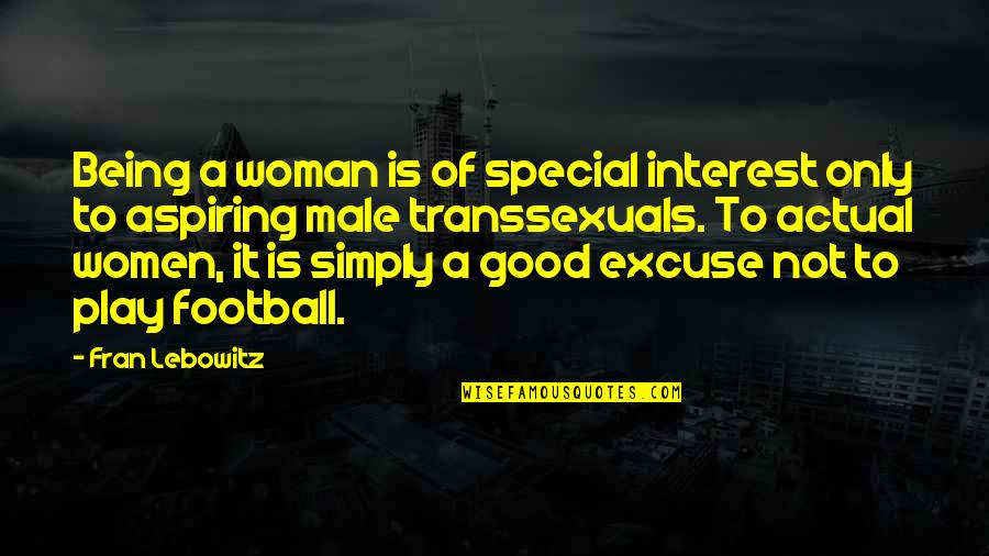Special Woman Quotes By Fran Lebowitz: Being a woman is of special interest only