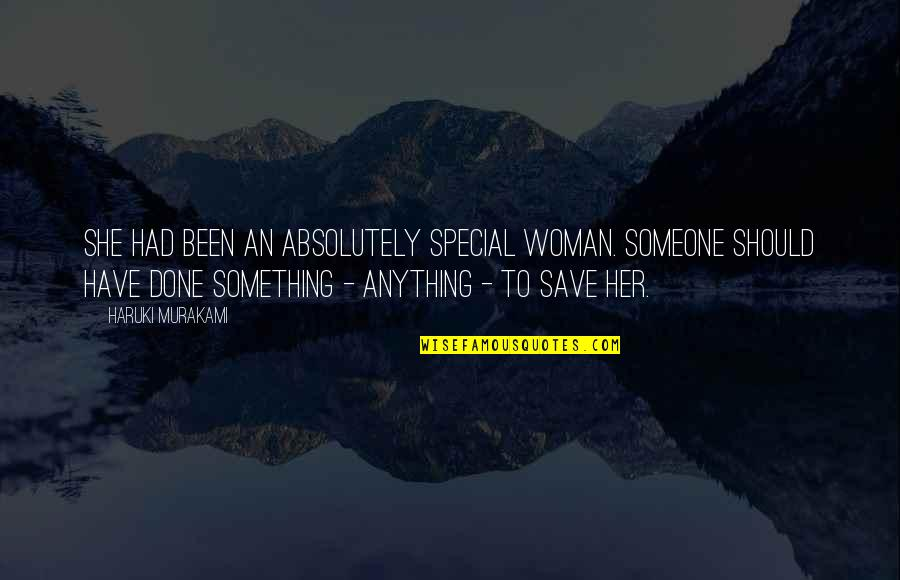 Special Woman Quotes By Haruki Murakami: She had been an absolutely special woman. Someone