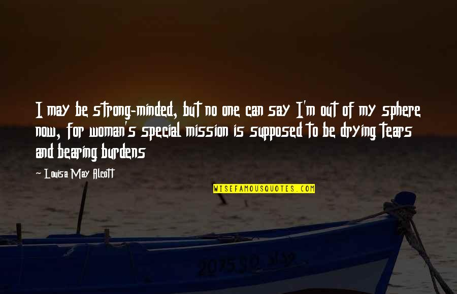 Special Woman Quotes By Louisa May Alcott: I may be strong-minded, but no one can