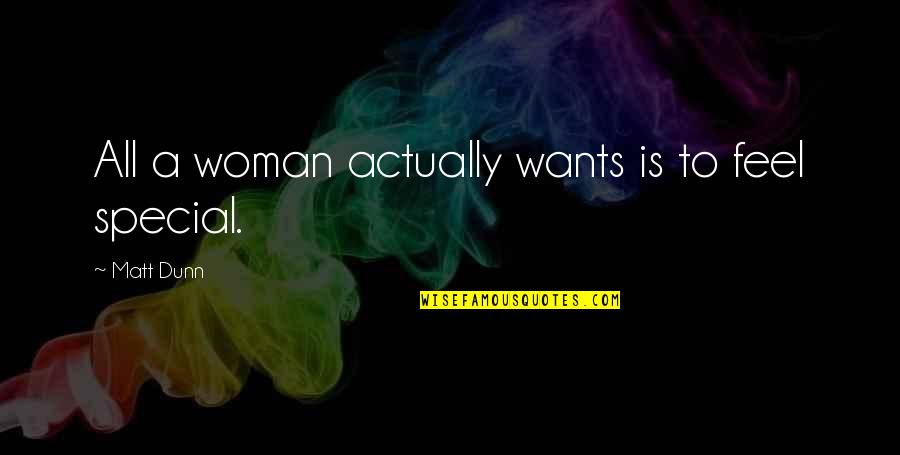 Special Woman Quotes By Matt Dunn: All a woman actually wants is to feel
