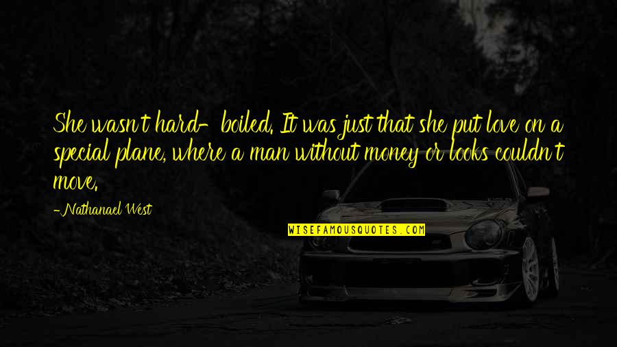 Special Woman Quotes By Nathanael West: She wasn't hard-boiled. It was just that she