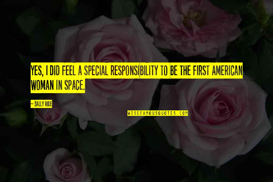 Special Woman Quotes By Sally Ride: Yes, I did feel a special responsibility to