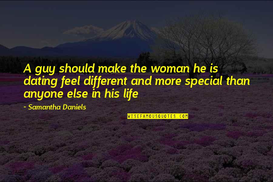 Special Woman Quotes By Samantha Daniels: A guy should make the woman he is