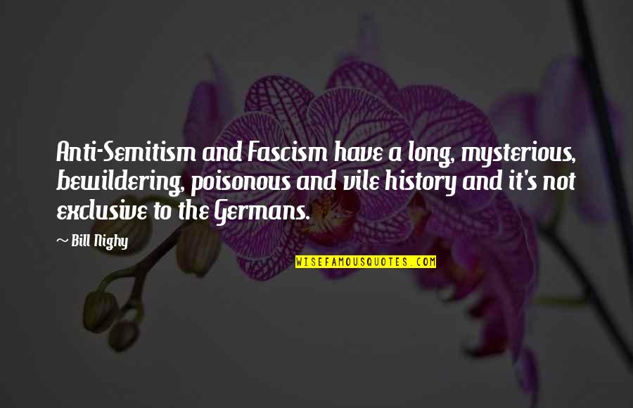 Speciating Quotes By Bill Nighy: Anti-Semitism and Fascism have a long, mysterious, bewildering,