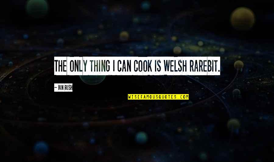 Speciating Quotes By Ian Rush: The only thing I can cook is Welsh