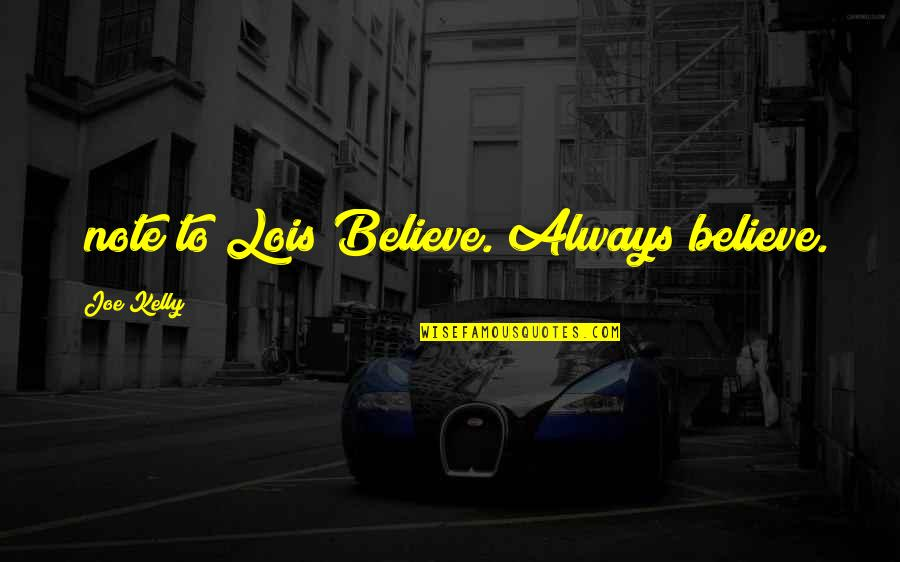 Speciating Quotes By Joe Kelly: [note to Lois]Believe. Always believe.