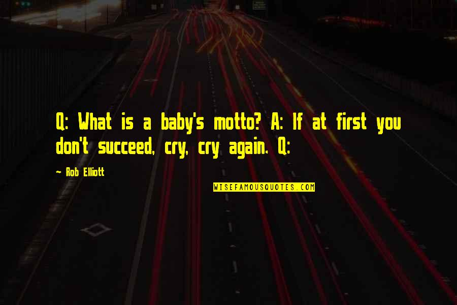 Speciating Quotes By Rob Elliott: Q: What is a baby's motto? A: If