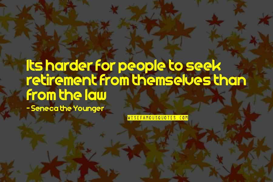 Speciating Quotes By Seneca The Younger: Its harder for people to seek retirement from