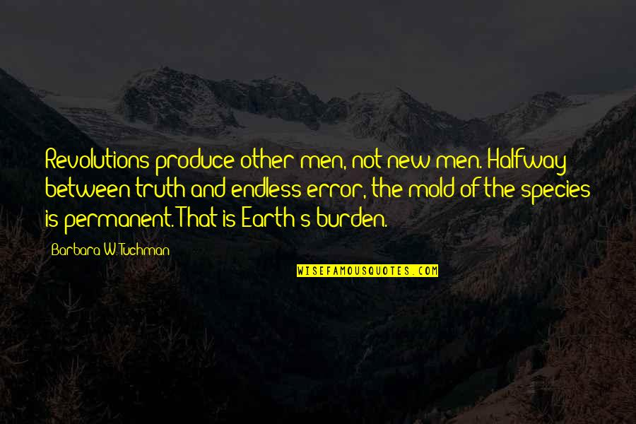 Species's Quotes By Barbara W. Tuchman: Revolutions produce other men, not new men. Halfway